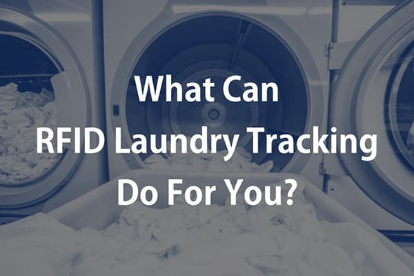What Can RFID Laundry Tracking Do For You